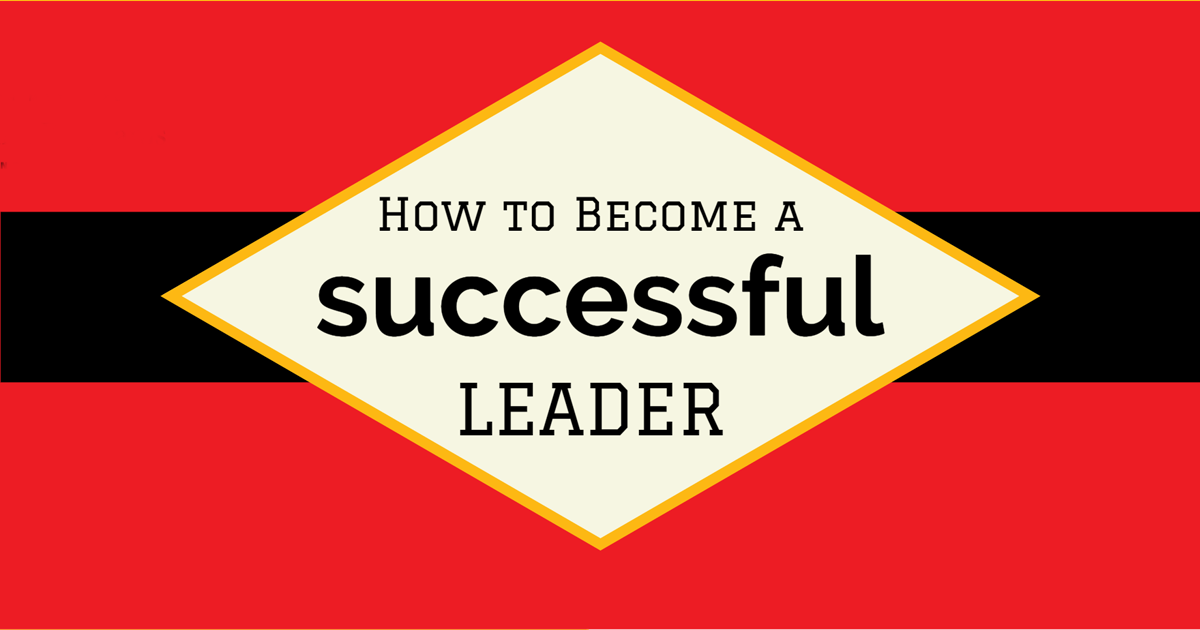 6 Tips To Help You Become A More Successful Leader